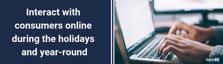 Interactúe con los consumidores en línea durante las vacaciones y durante todo el año