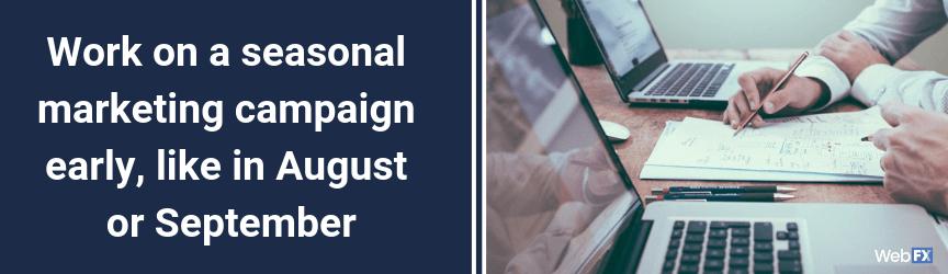 Trabaje en una campaña de marketing de temporada temprano, como en agosto o septiembre