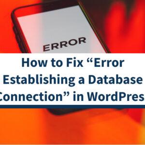 """5 formas de solucionar el """"error al establecer una conexión a la base de datos"""" en WordPress"""