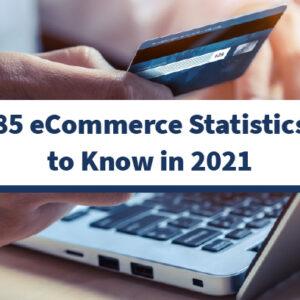 85 estadísticas de comercio electrónico que debe conocer en 2021