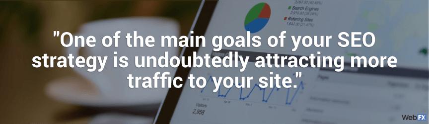 Uno de los principales objetivos de su estrategia de SEO es atraer más tráfico.